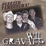 Wil Gravatt Band Pleezed Tameetcha