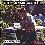 Richard Draime That's All She Wrote!!!