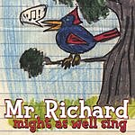 Mr. Richard Might As Well Sing