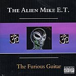 The Alien Mike E.T. The Furious Guitar