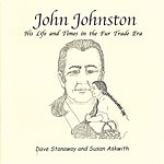 Dave Stanaway John Johnston: His Life And Times In The Fur Trade Era