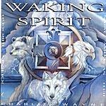 Charlie Wayne Watson Waking Spirit