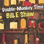 Bill E. Shaw Double Monkey Time
