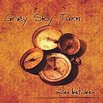 Grey Sky Turn Miles Between