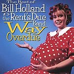 Bill Holland & The Rent's Due Band Way Overdue: The Best Of Bill Holland & The Rent's Due Band