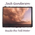 Jack Gunderson Beside The Tall Water