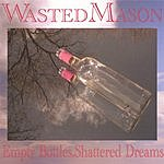 Wasted Mason Empty Bottles, Shattered Dreams