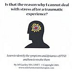Jef Gazley, M.S., LMFT Is That The Reason Why I Cannot Deal With Stress After A Traumatic Experience?