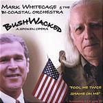 Mark Whitecage BushWacked: A Spoken Opera