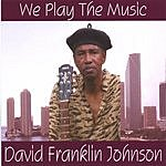 David Franklin Johnson We Play The Music