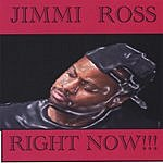 Jimmi Ross Right Now!!!