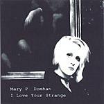 Mary P. Domhan I Love Your Strange