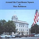 Max Robinson Around The Courthouse Square