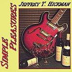 Jeffrey T. Hickman Simple Pleasures