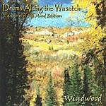 Windwood Drums Along The Wasatch