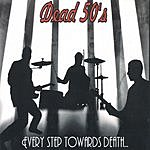 Dead 50's Every Step Towards Death Makes Me That Much More Alive