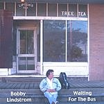 Bobby Lindstrom Waiting For The Bus