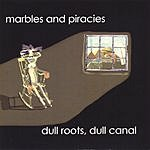 Marbles & Piracies Dull Roots, Dull Canal