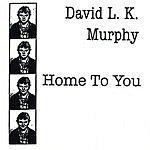 David L. K. Murphy Home To You