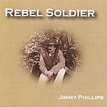 Jimmy Phillips The Rebel Soldier