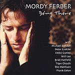 Mordy Ferber Being There