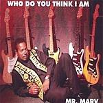 Mr. Marv Who Do You Think I Am