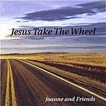 Joanne & Friends Jesus Take The Wheel