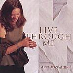 Anne MacCallum Live Through Me