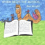 Ron Wright Worm Drive The Musical
