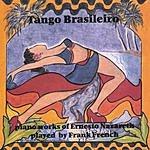 Frank French Tango Brasileiro: Piano Works Of Ernesto Nazareth