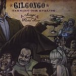 Gilgongo Tanning Our Eye Lids: Songs From The Hotel Bar
