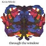 Kevin Mileski Through The Window
