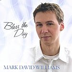 Mark David Williams Bless The Day