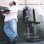 Joseph Abraham Who You Gonna Call On