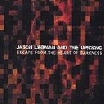 Jason Liebman & The Uprising Escape From The Heart of Darkness