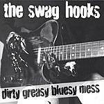 The Swag Hooks Dirty Greasy Bluesy Mess