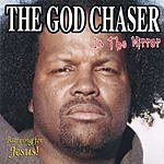 The God Chaser In The Mirror