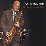 Tom Kennerk I'll Play My Horn For You