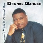 Dennis Garner Can't Make It Without You