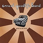 Ernest Goodlife Band Good To Be Here