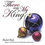 Rachel Reid There Was My King