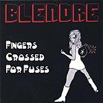 Blendre Fingers Crossed For Fuses