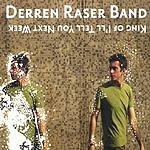 Derren Raser Band King Of I'll Tell You Next Week