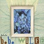 B.B. Wolfe A.K.A.