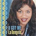 LaTangela U Got Me