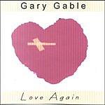 Gary Gable Love Again