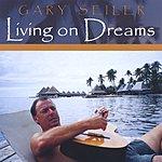 Gary Seiler Living On Dreams