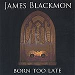 James Blackmon Born Too Late