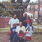 Willie Barber Responsible Fatherhood: With Willie Barber And Friends