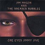 Jim Mason & The Dreaded Bubbles One Eyed Jimmy Jive